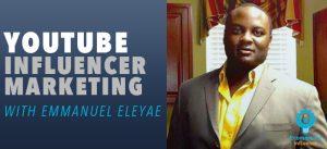 Emmanuel Eleyae Youtube influencer marketing